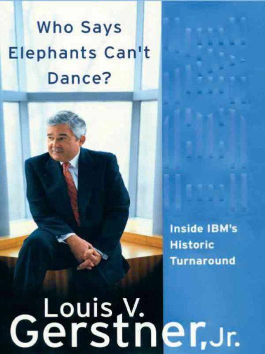Who Says Elephants Can't Dance - Louis V. Gerstner Jr.
